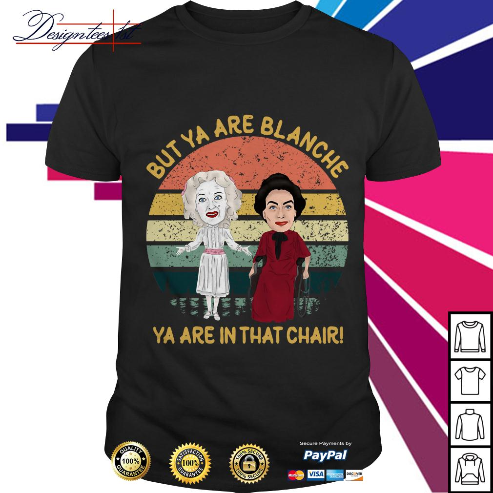 Baby Jane and Joan Crawford but ya are Blanche ya are in that chair vintage shirt