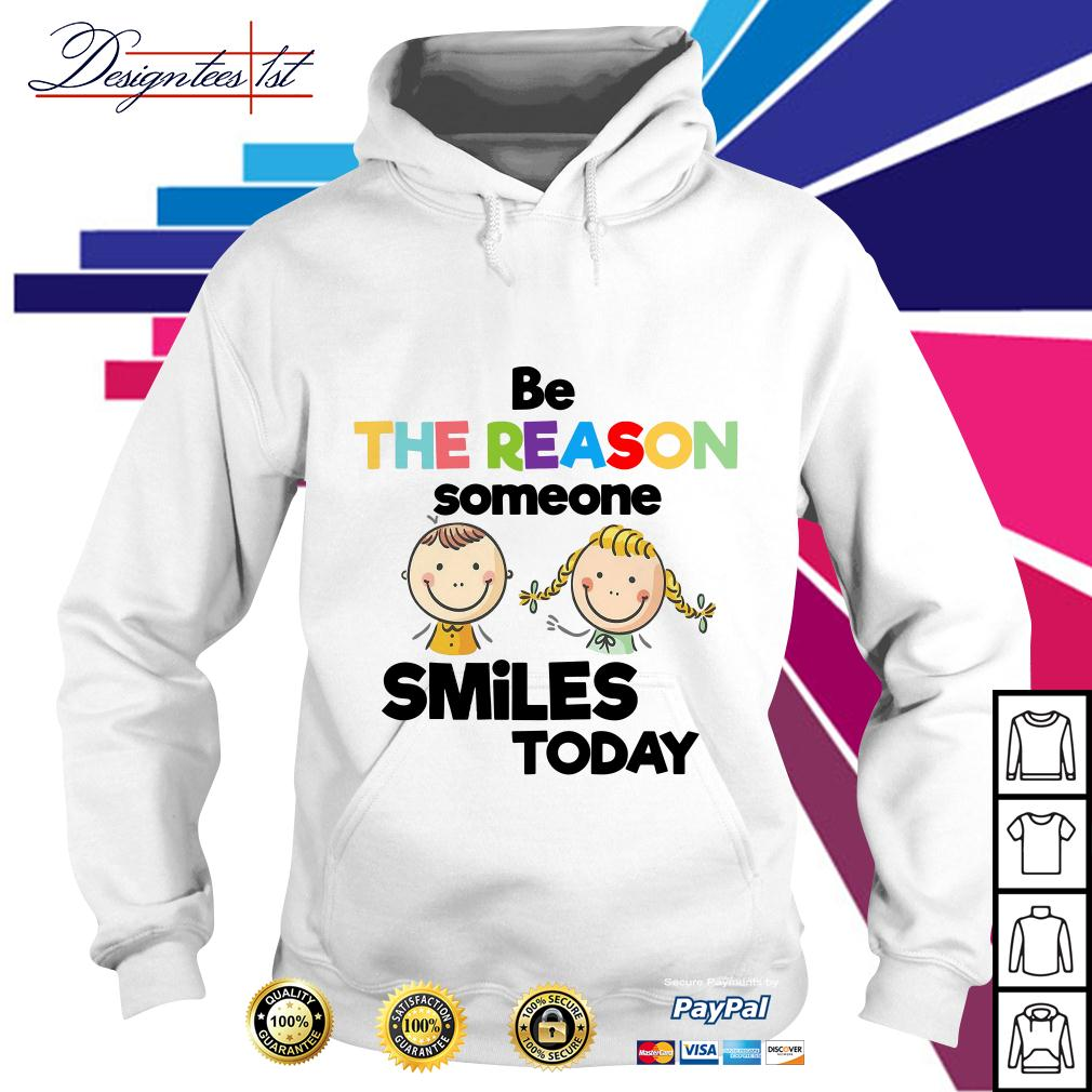 Be the reason someone smiles today Hoodie