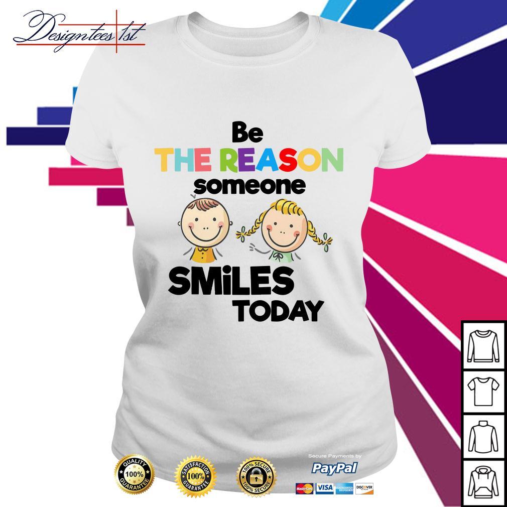 Be the reason someone smiles today Ladies Tee