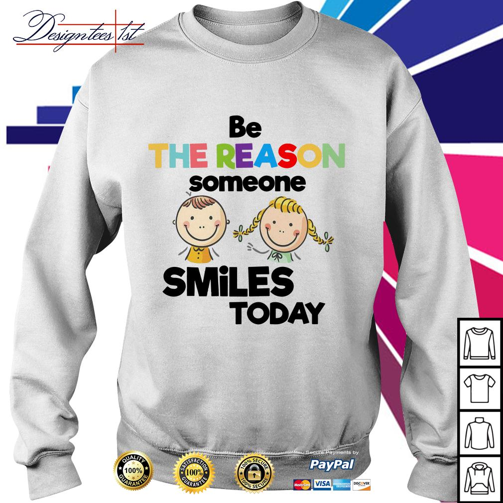 Be the reason someone smiles today Sweater