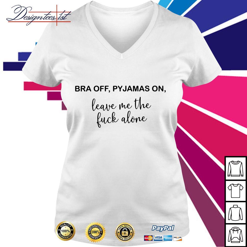 Bra off pyjamas on leave me the fuck alone V-neck T-shirt
