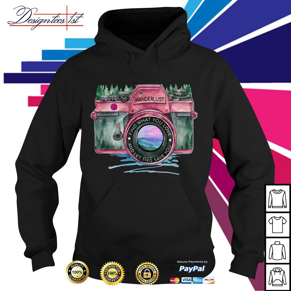 Camera wanderlust find what you love and let this save you Hoodie