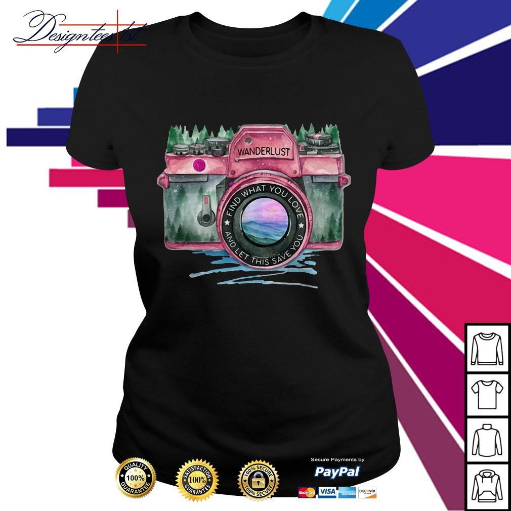 Camera wanderlust find what you love and let this save you Ladies Tee