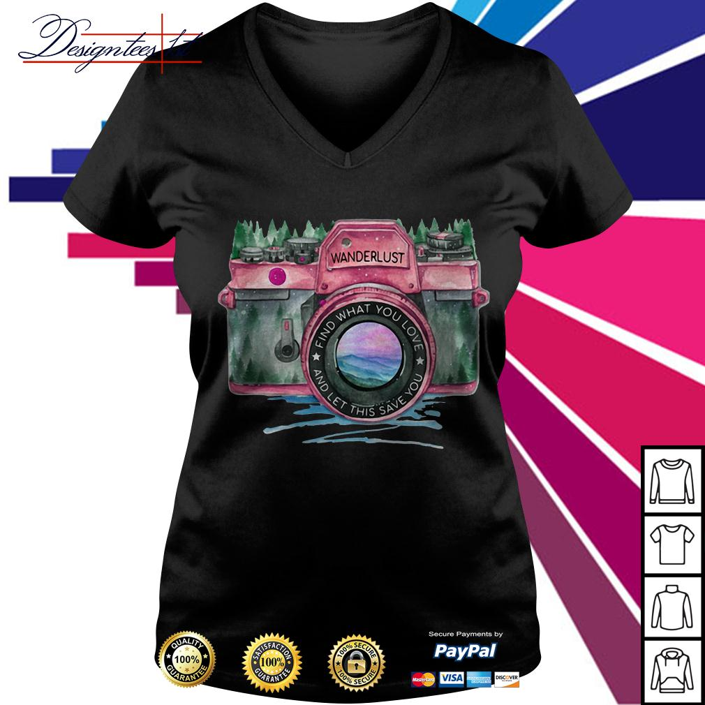 Camera wanderlust find what you love and let this save you V-neck T-shirt