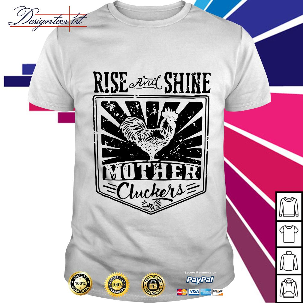 Chicken rise and shine mother cluckers shirt
