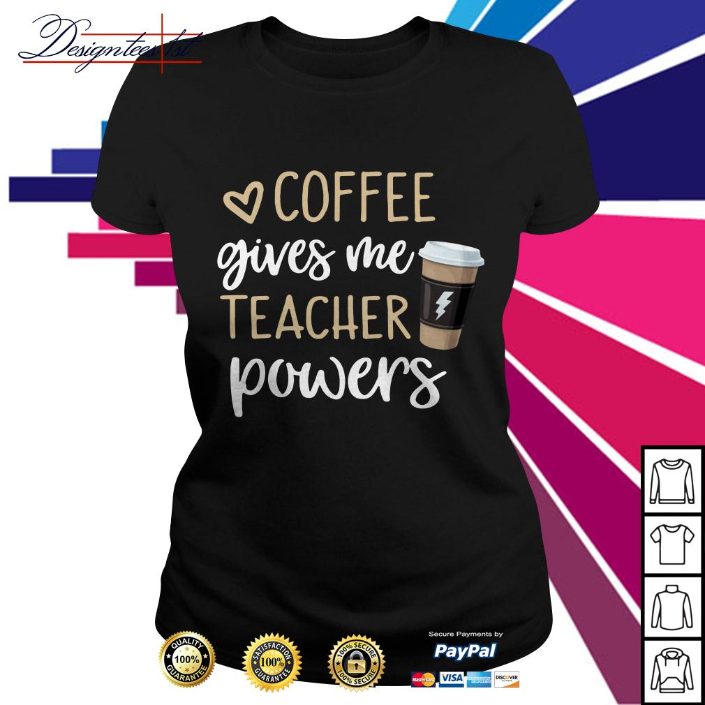 Coffee gives me teacher powers Ladies Tee