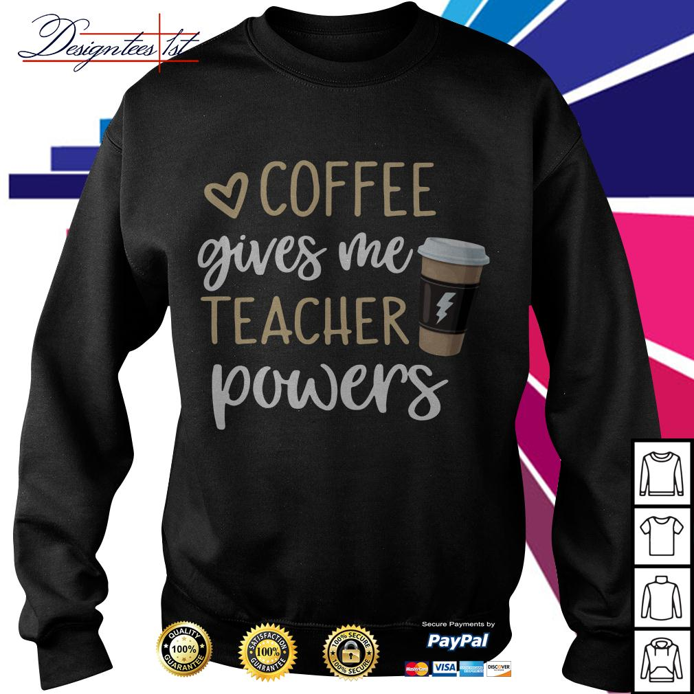 Coffee gives me teacher powers Sweater