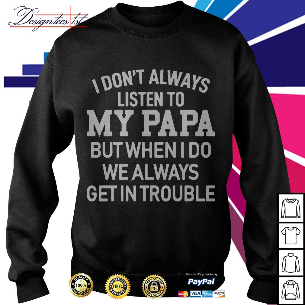 I don't always listen to my papa but when I do we always get in trouble Sweater