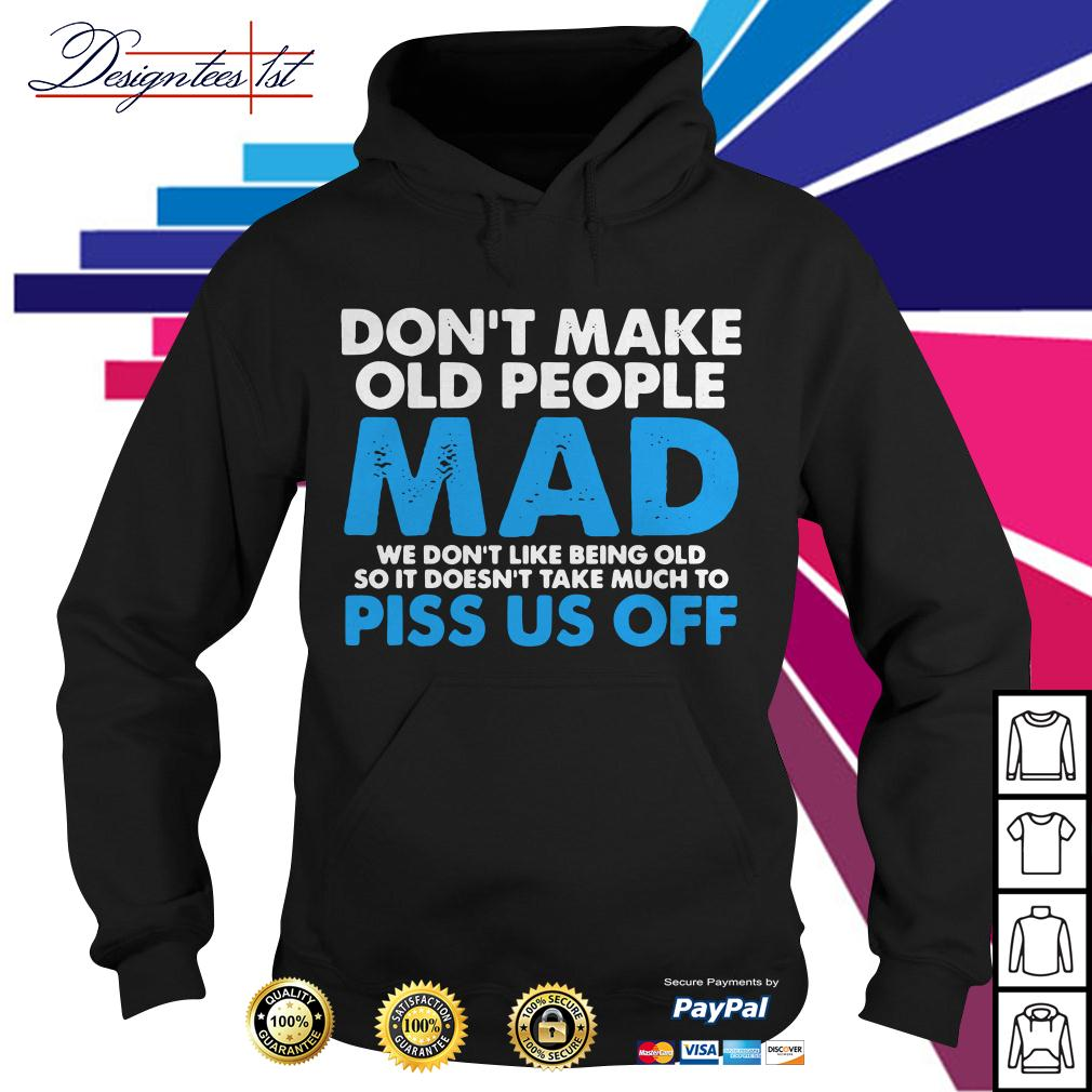 Don't make old people mad we don't like being old so it doesn't take Hoodie