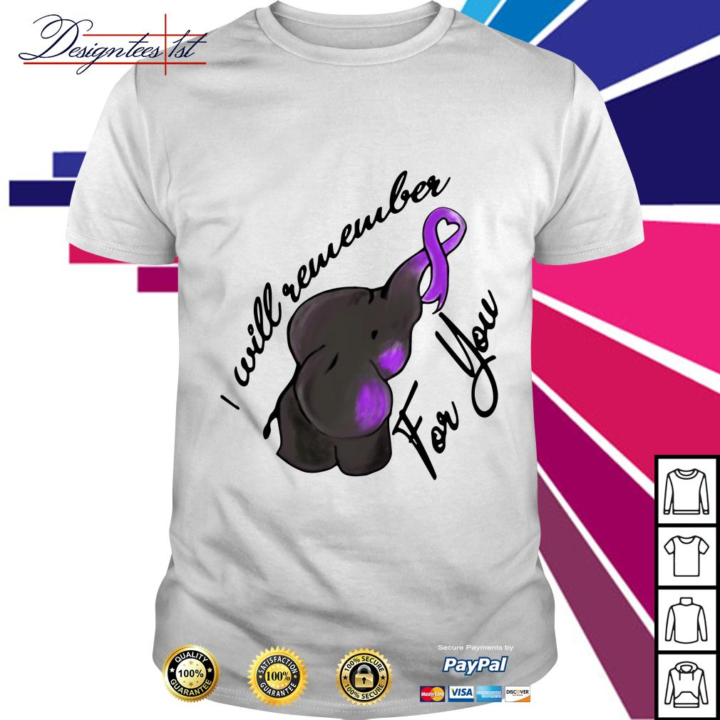 Elephant I will remember for you shirt