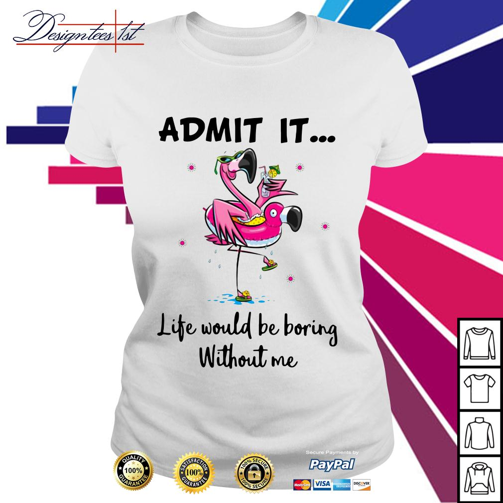 Flamingo admit it life would be boring without me Ladies Tee