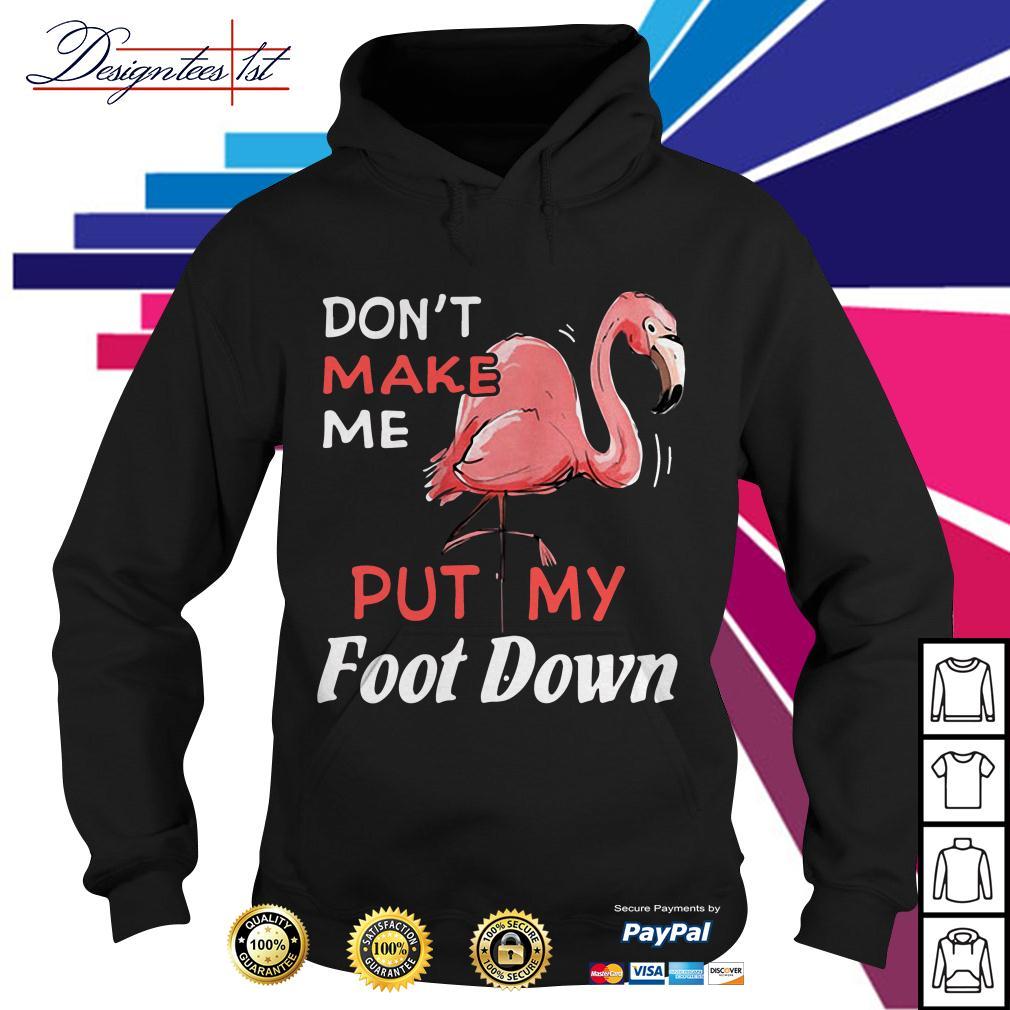 Flamingo don't make me put my foot down Hoodie
