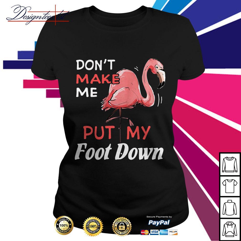 Flamingo don't make me put my foot down Ladies Tee