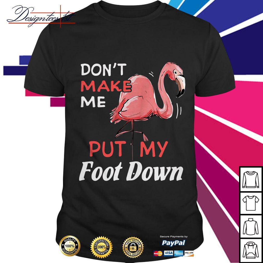 Flamingo don't make me put my foot down shirt
