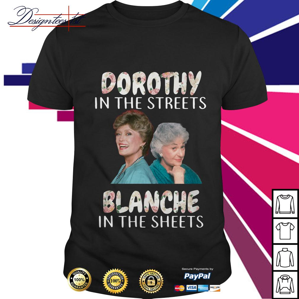 Floral Dorothy in the streets Blanche in the sheets shirt