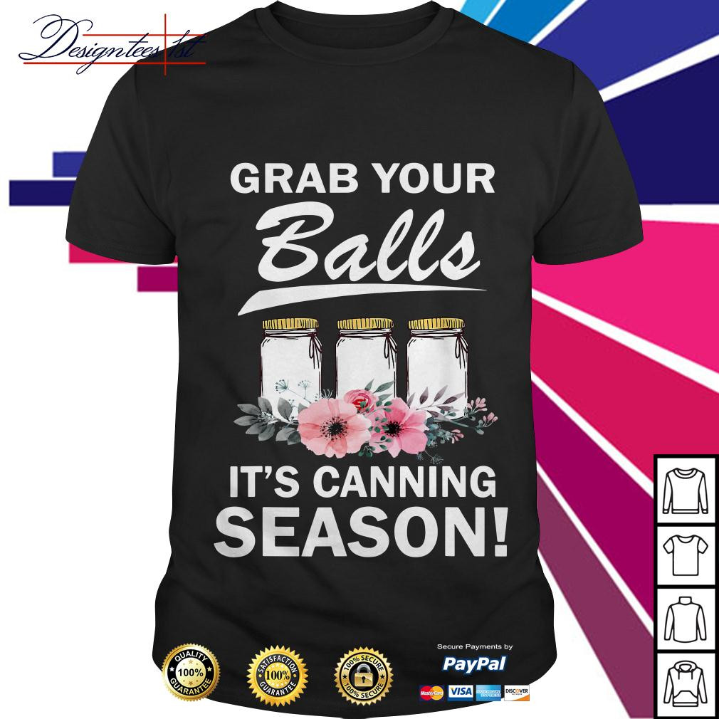 Floral grab your balls it's canning season shirt