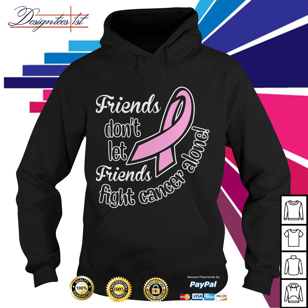 Friends don't let friends fight cancer alone Hoodie