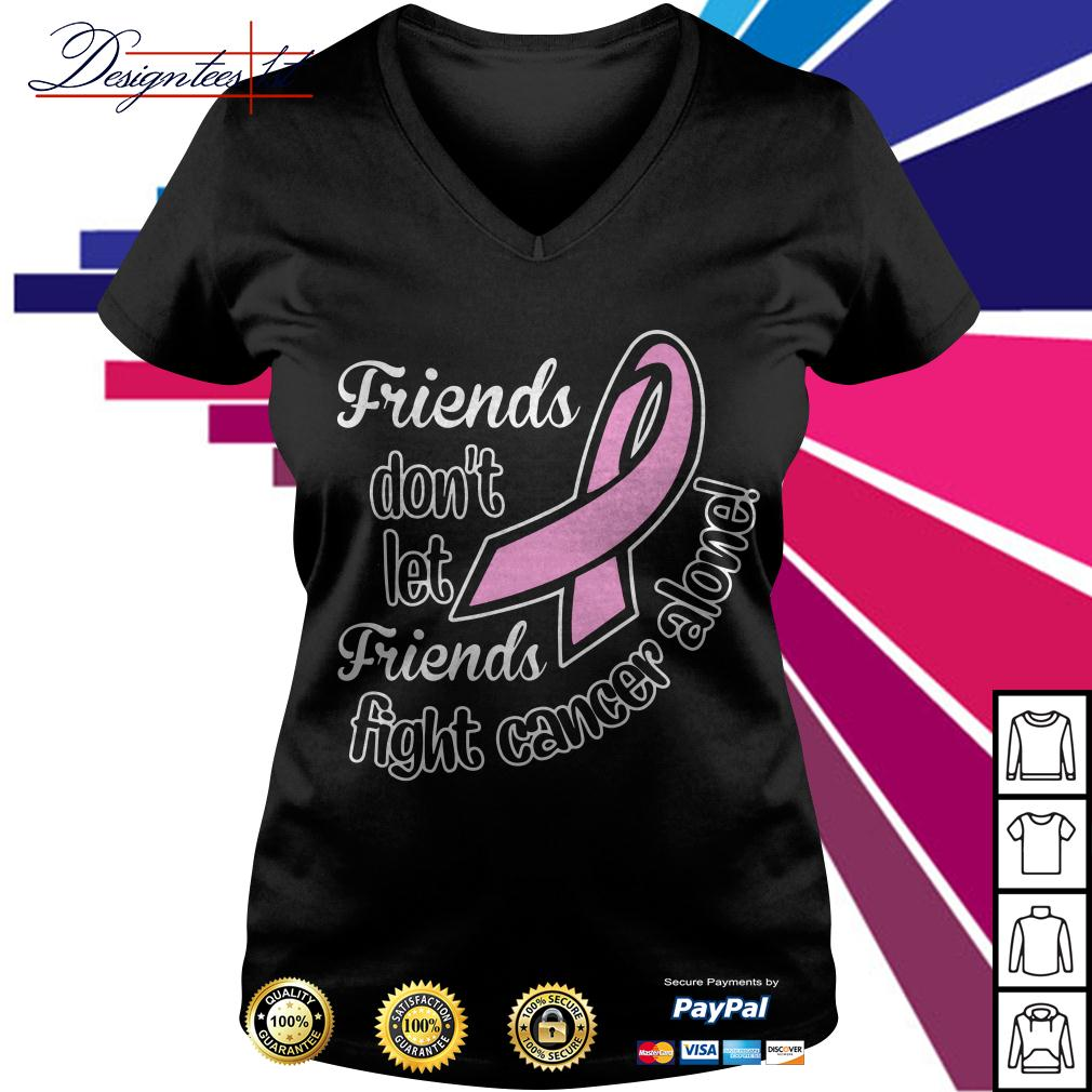 Friends don't let friends fight cancer alone V-neck T-shirt