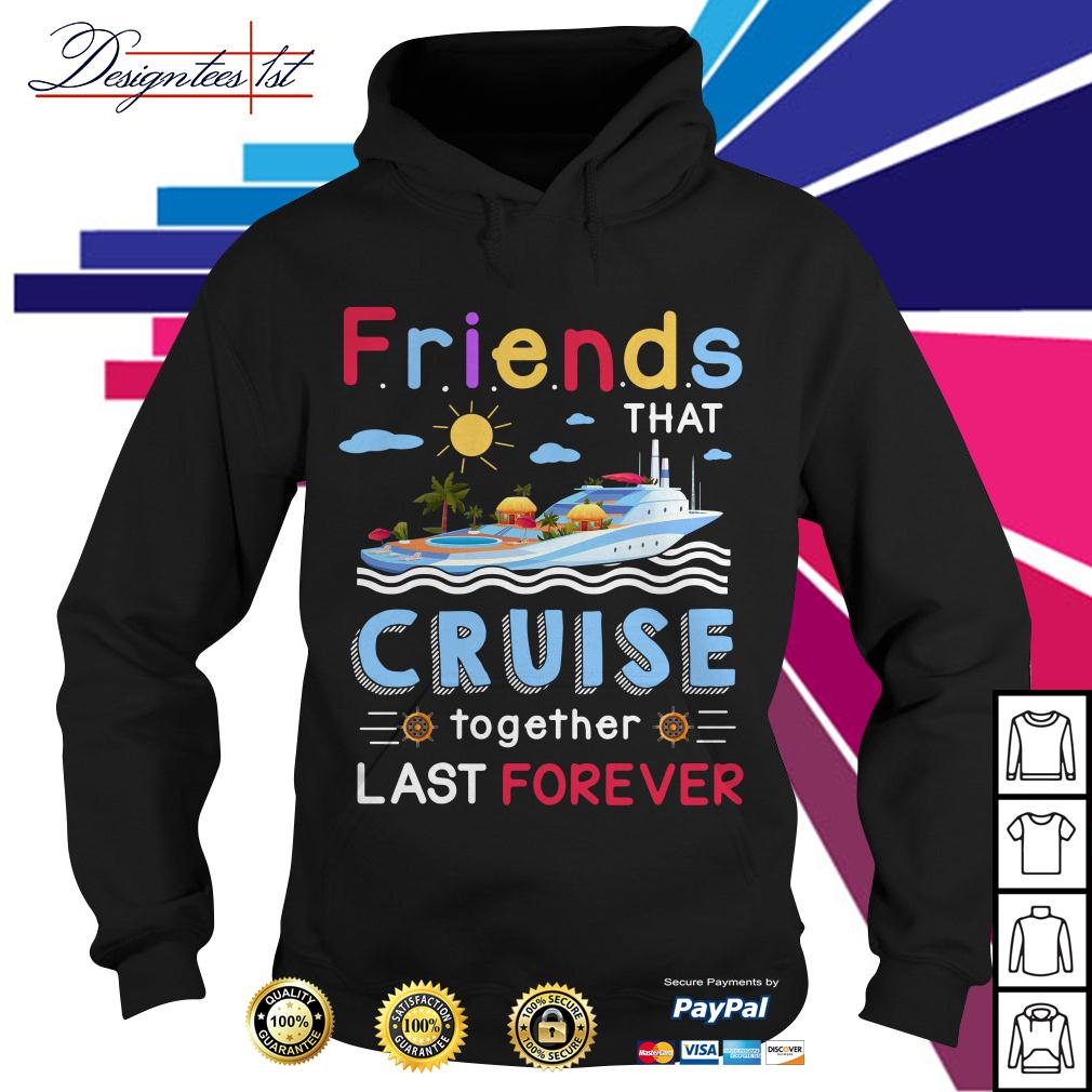 Friends that cruise together stay forever Hoodie