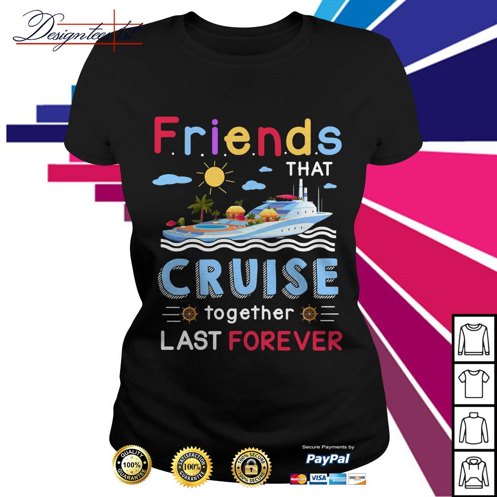 Friends that cruise together stay forever Ladies Tee