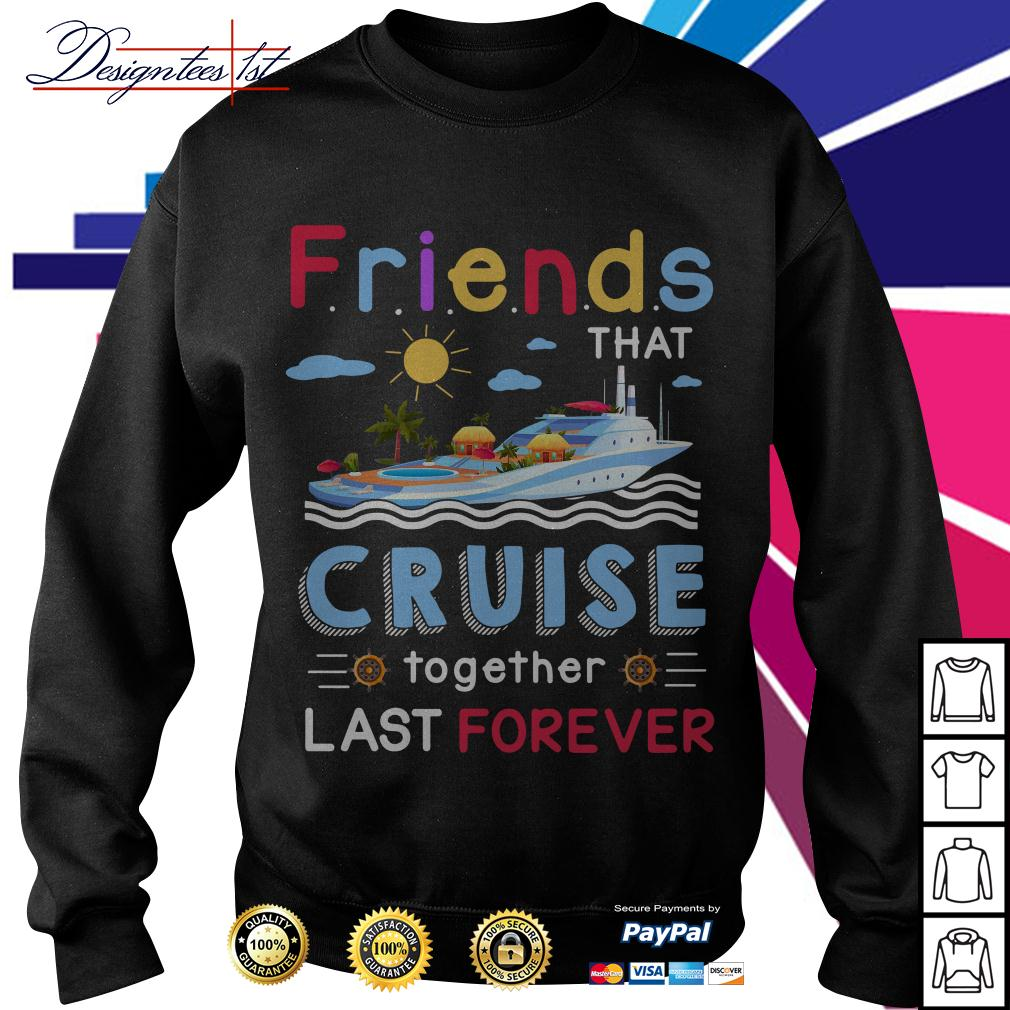 Friends that cruise together stay forever Sweater