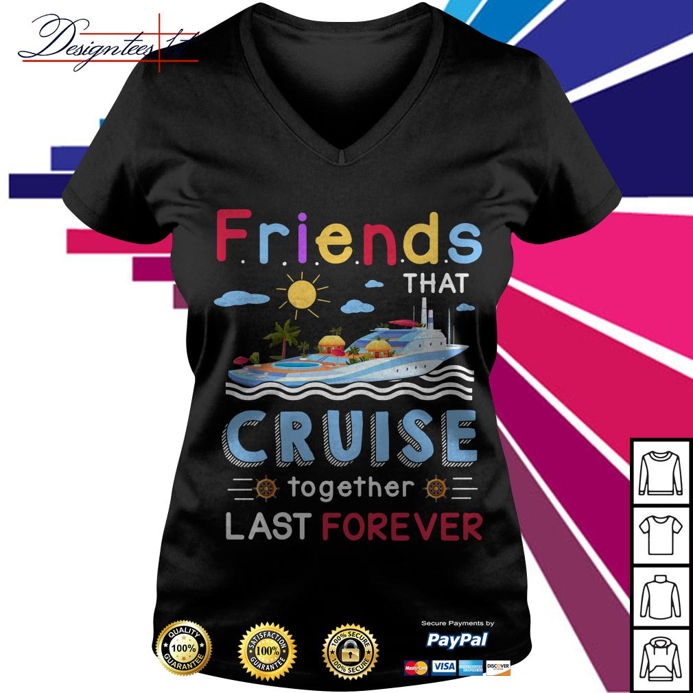 Friends that cruise together stay forever V-neck T-shirt