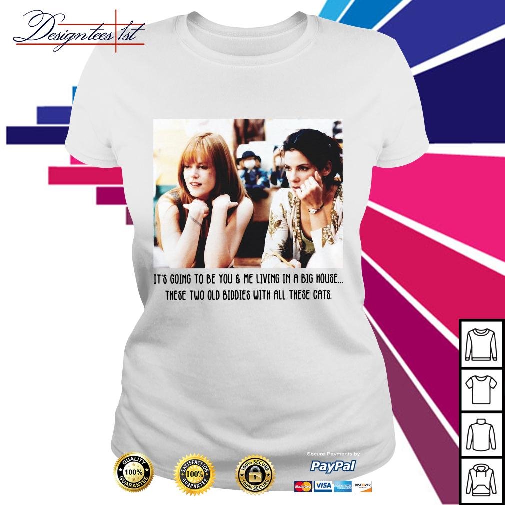 It's going to be you and me living in a big house these two old Biddies Ladies Tee