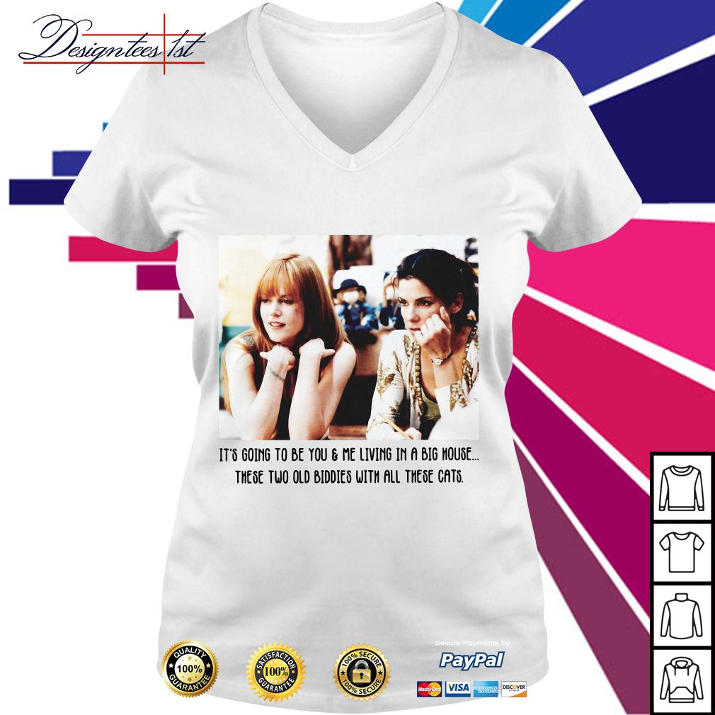 It's going to be you and me living in a big house these two old Biddies V-neck T-shirt
