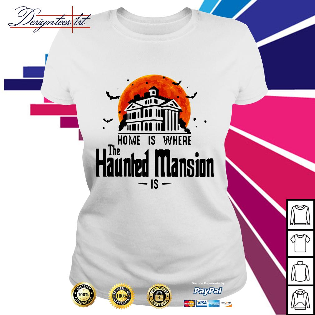 Halloween home is where The Haunted Mansion is Ladies Tee