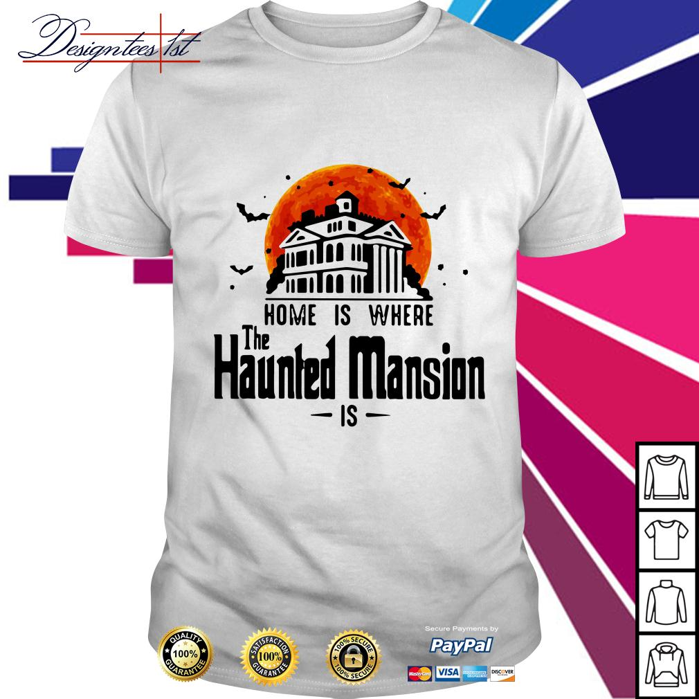 Halloween home is where The Haunted Mansion is shirt