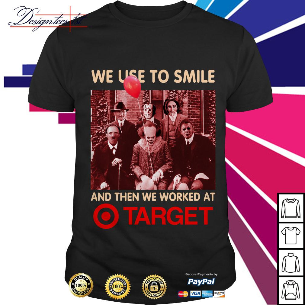 Horror we use to smile and then we worked at Target shirt