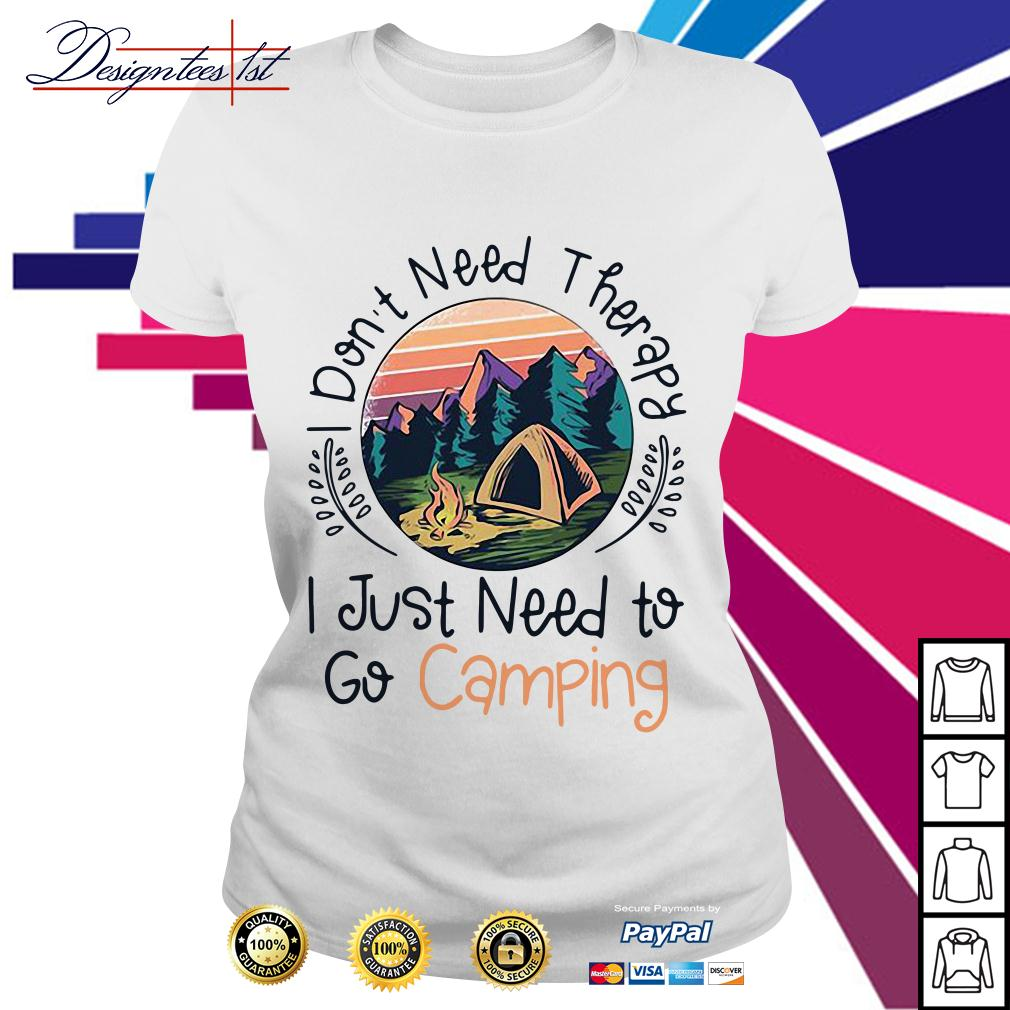 I don't need therapy I just need to go camping Ladies Tee