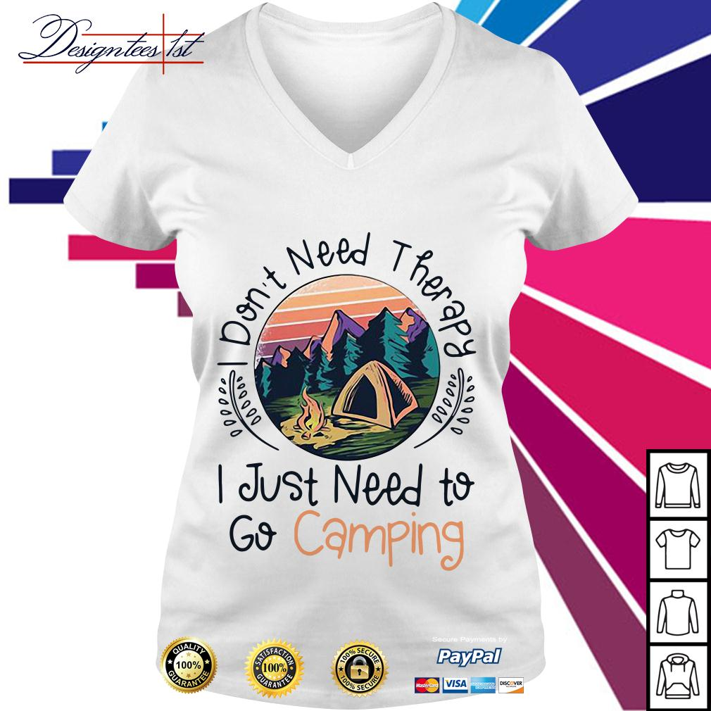 I don't need therapy I just need to go camping V-neck T-shirt