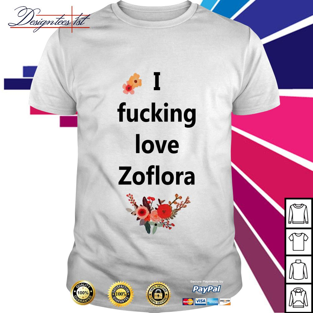 I fucking love Zoflora shirt