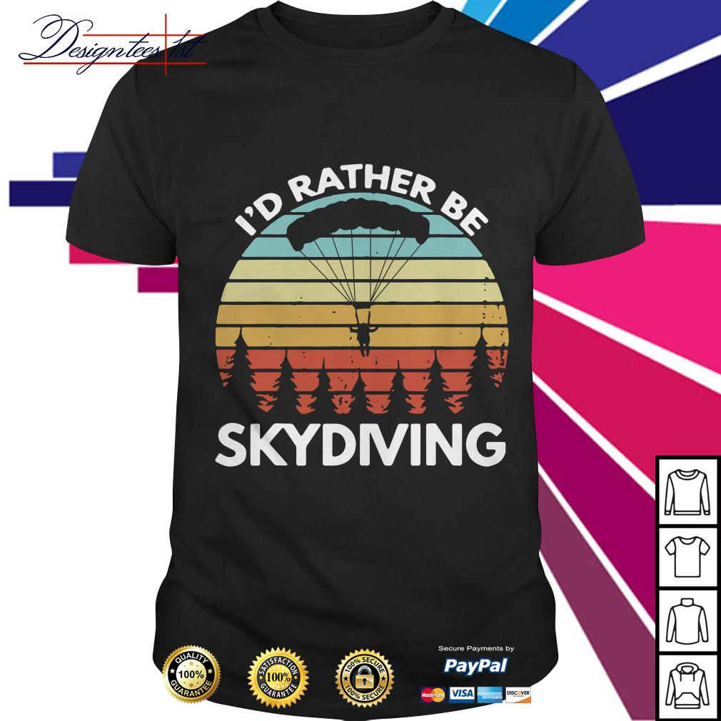 I'd rather be skydiving vintage shirt