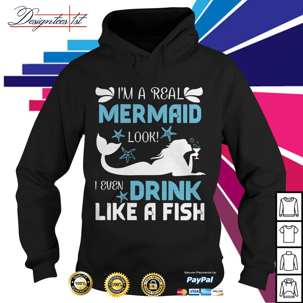 I'm a real mermaid look I even drink like a fish Hoodie
