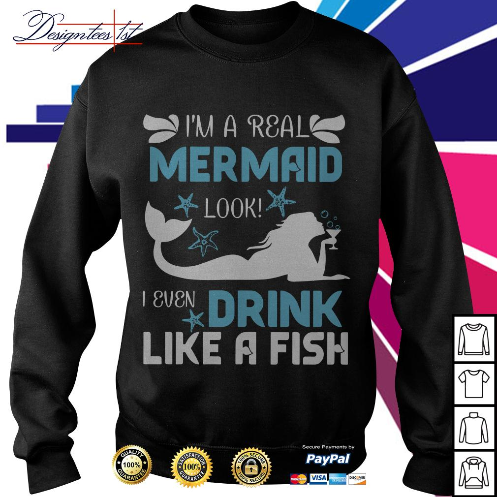 I'm a real mermaid look I even drink like a fish Sweater