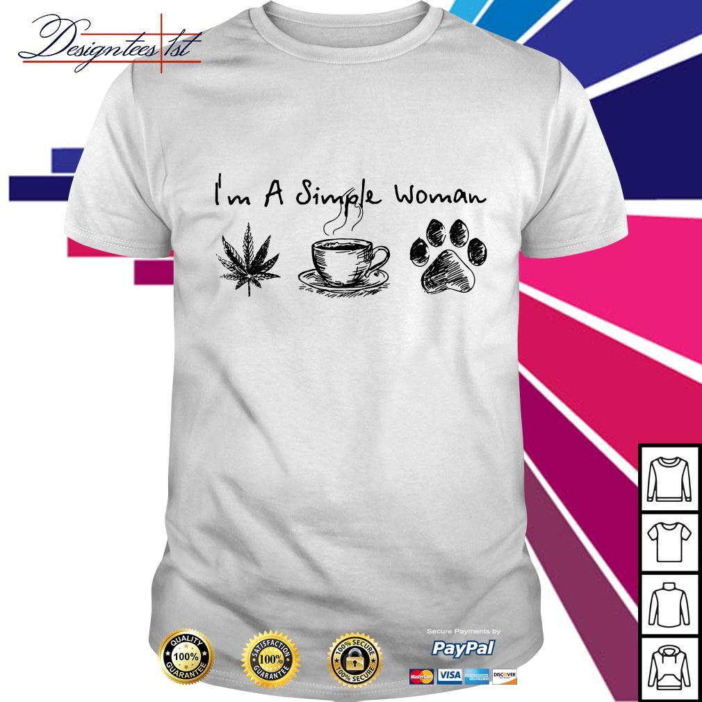 I'm a simple woman I like weed coffee and paw dog shirt