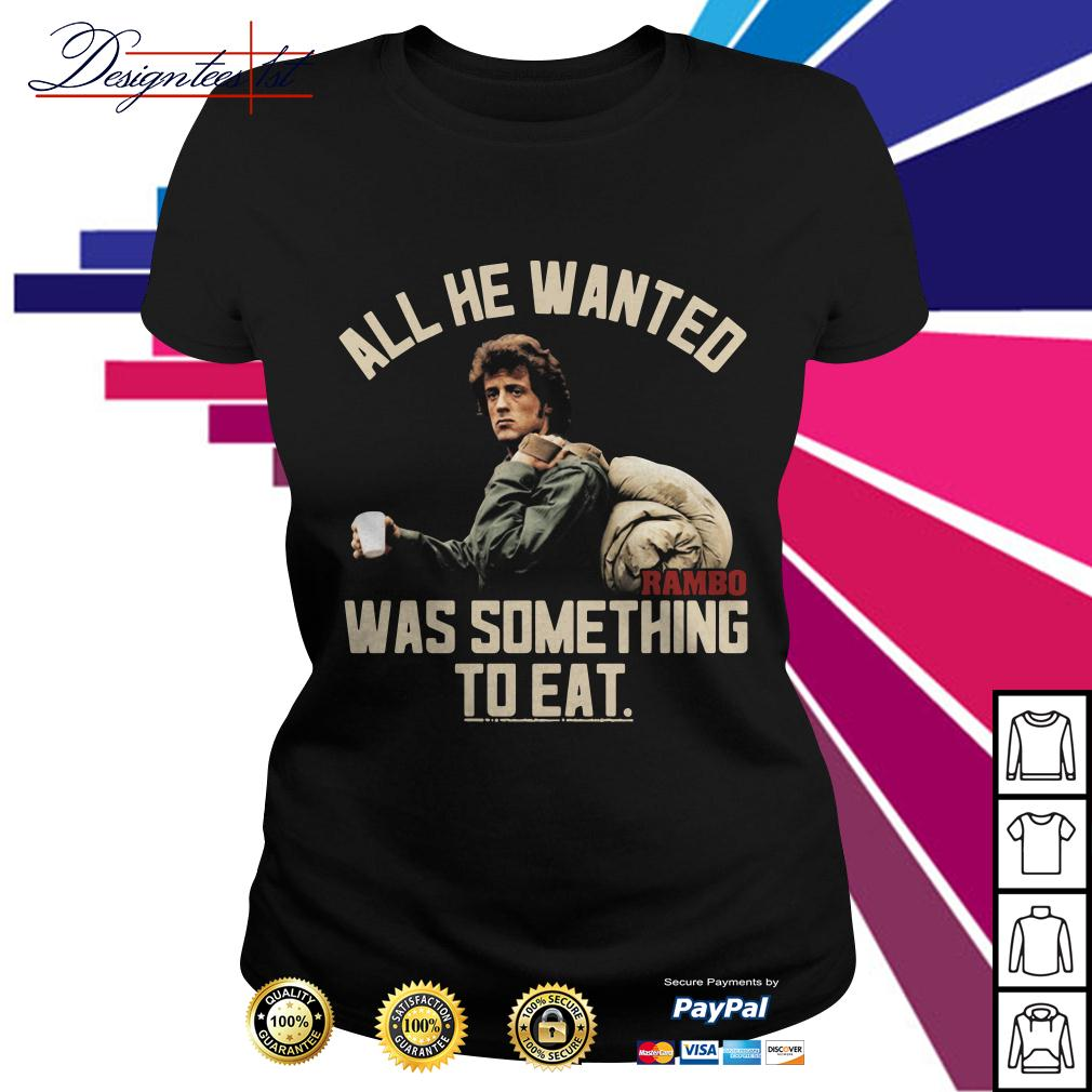 John Rambo all he wanted was something to eat Ladies Tee