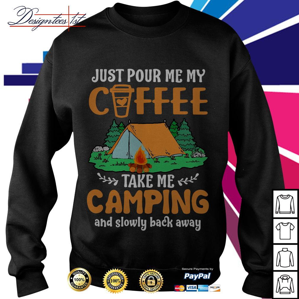 Just pour me my coffee take me campings and slowly back away Sweater