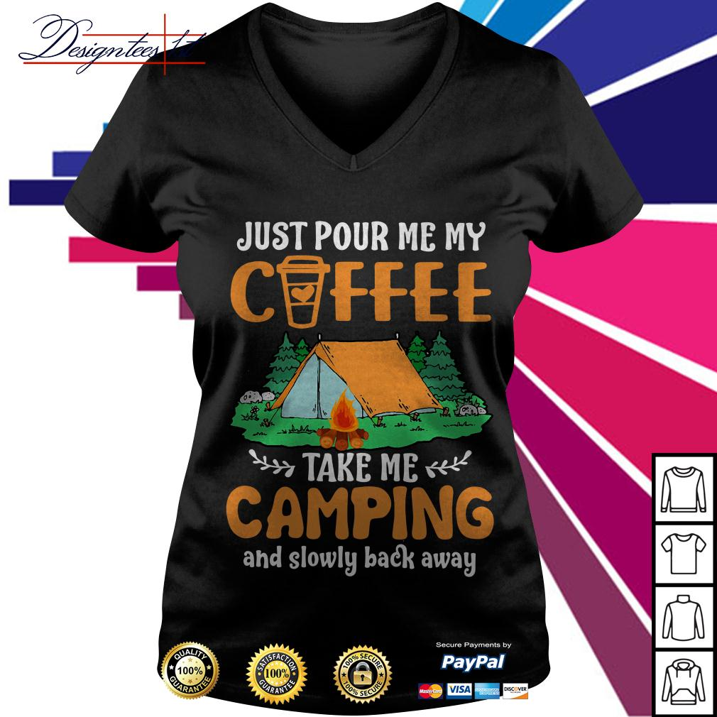 Just pour me my coffee take me campings and slowly back away V-neck T-shirt