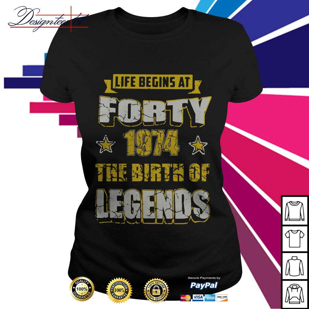 Life begins at forty 1974 the birth of legends Ladies Tee