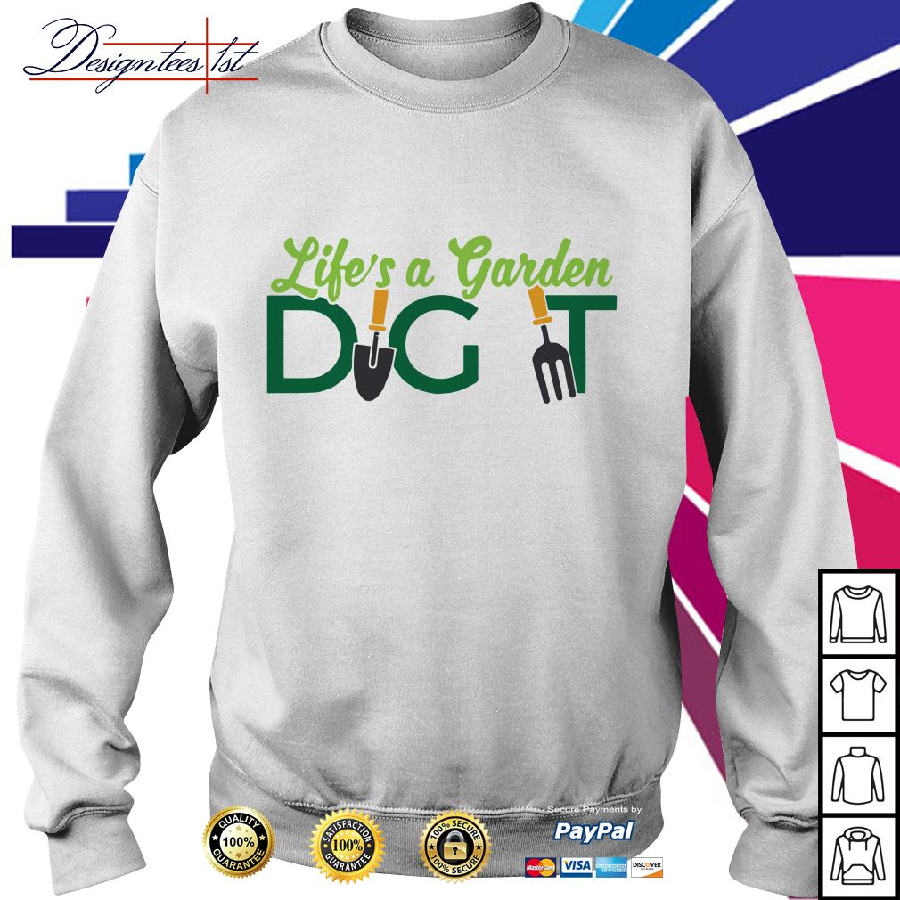 Life's a garden dig it Sweater