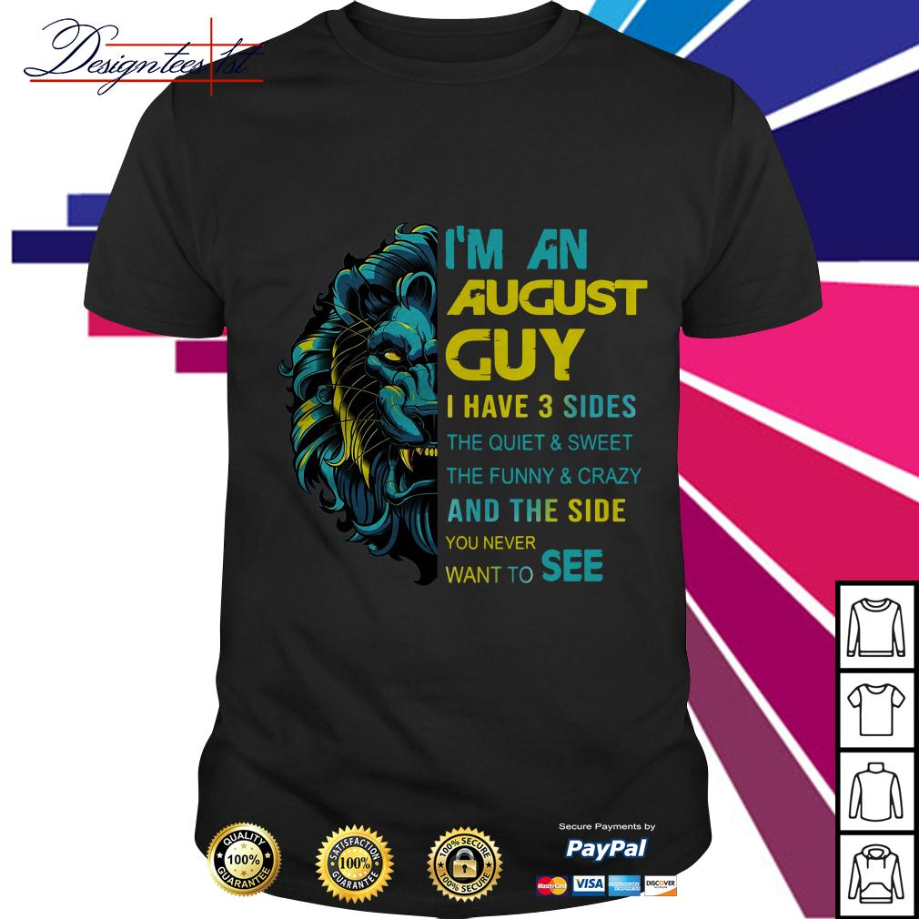 Lion I'm an August guy I have 3 side the quiet and sweet the funny shirt