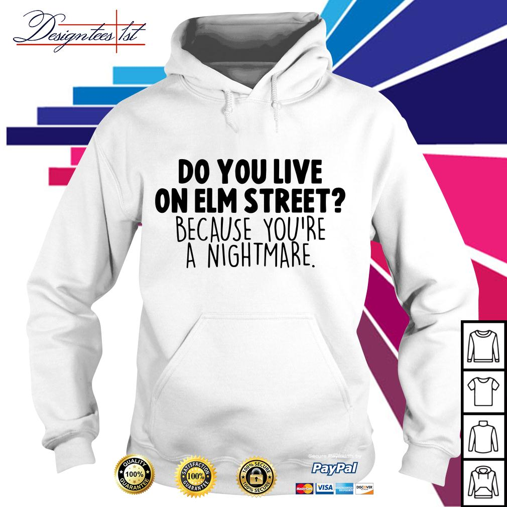 Do you live on elm street because you're a nightmare Hoodie