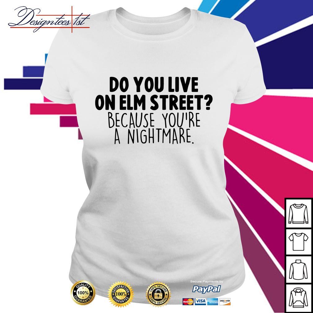 Do you live on elm street because you're a nightmare Ladies Tee