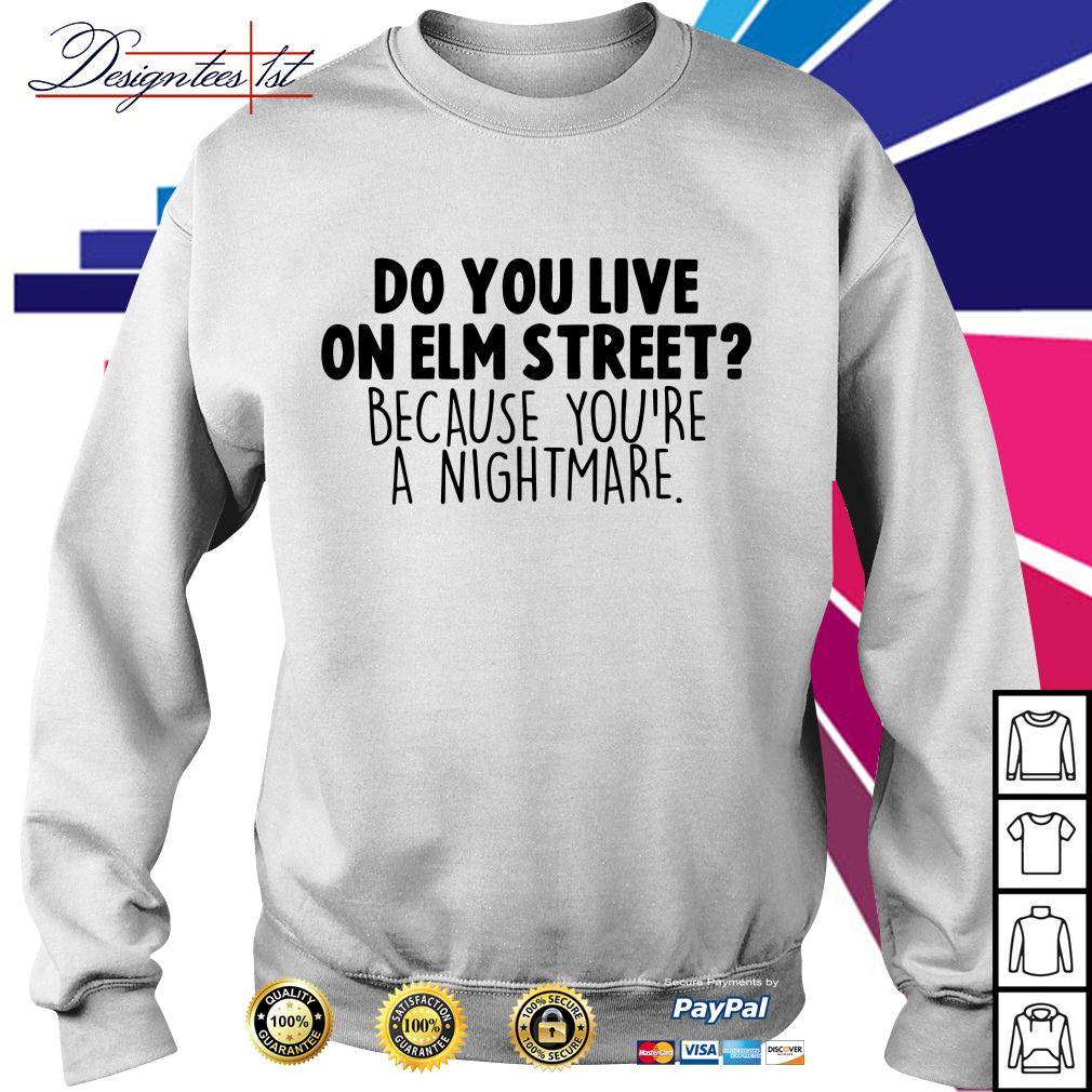 Do you live on elm street because you're a nightmare Sweater