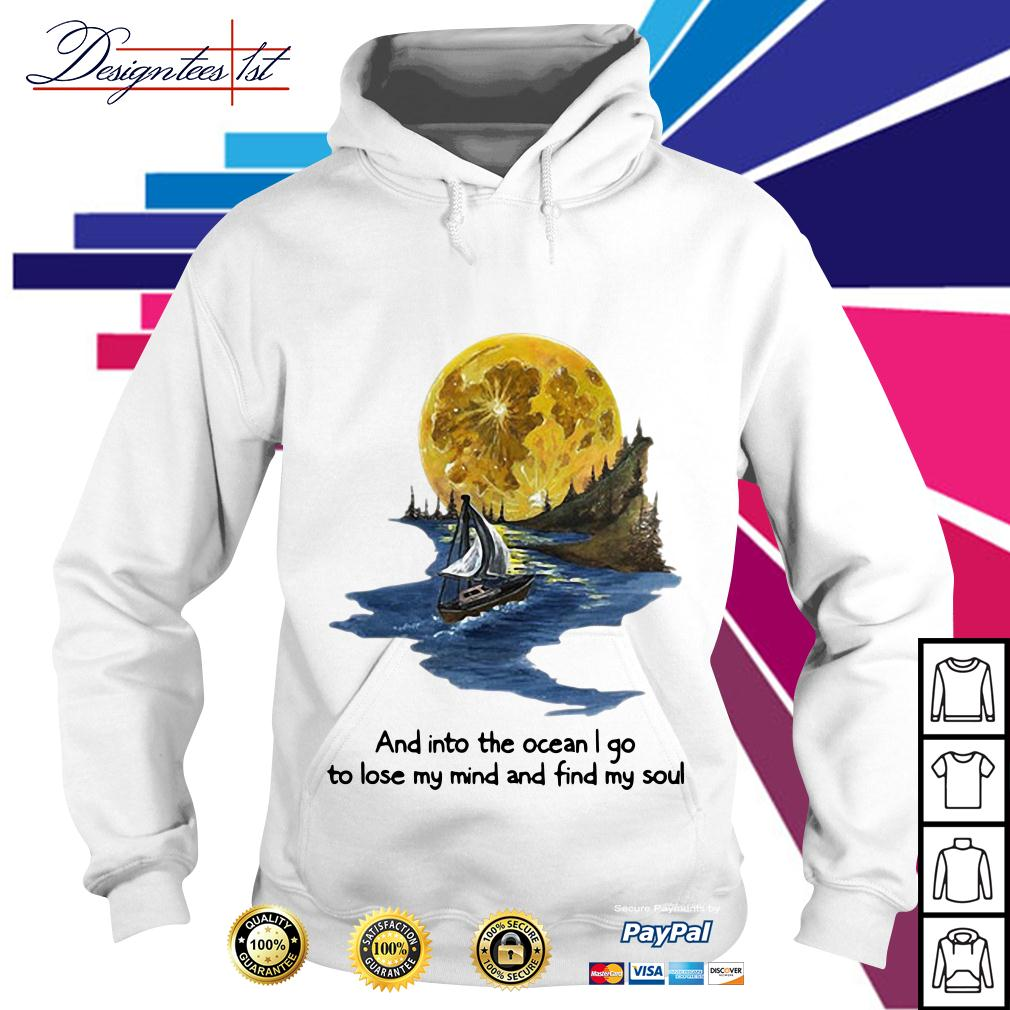Moon and into the ocean I go to lose my mind and find my soul Hoodie