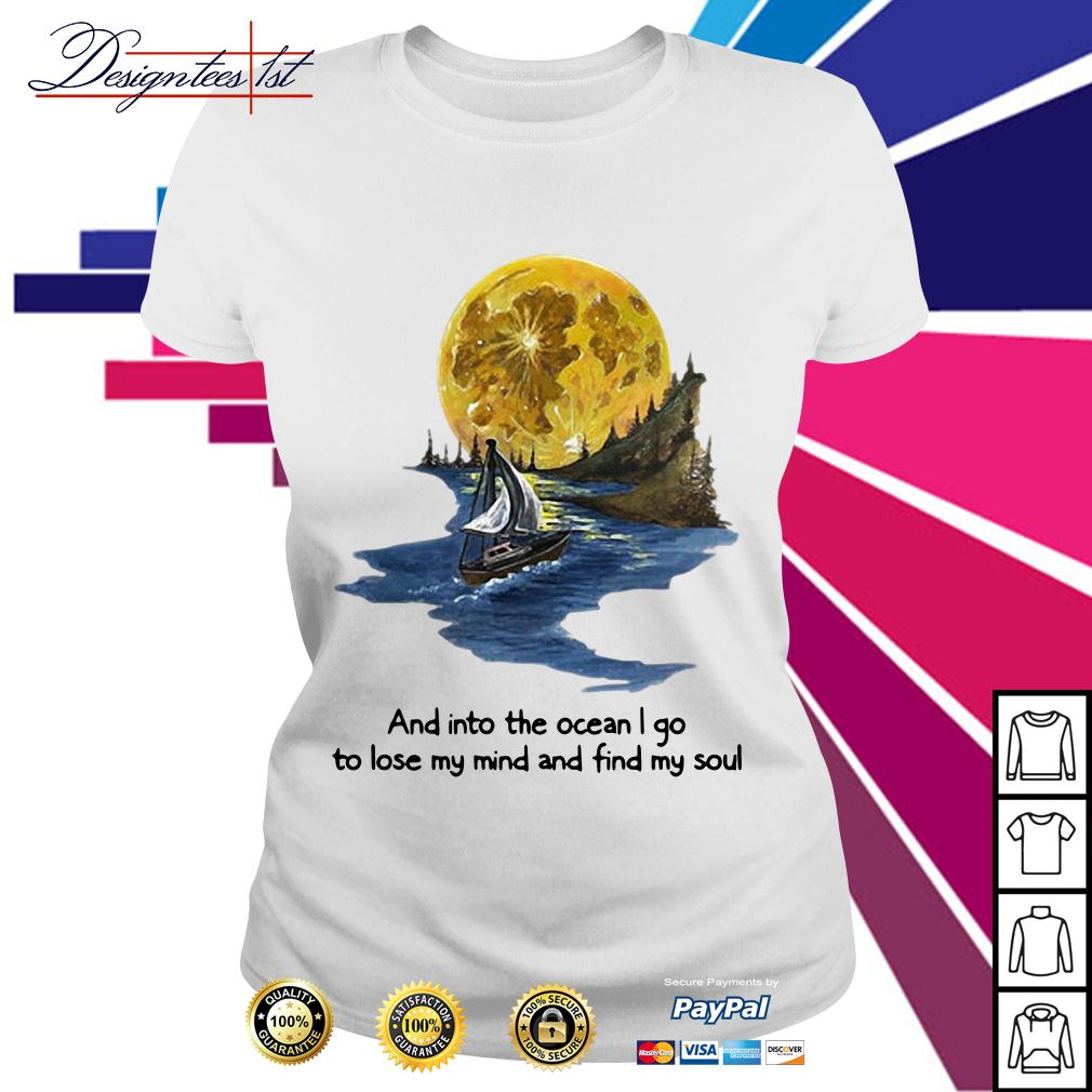 Moon and into the ocean I go to lose my mind and find my soul Ladies Tee