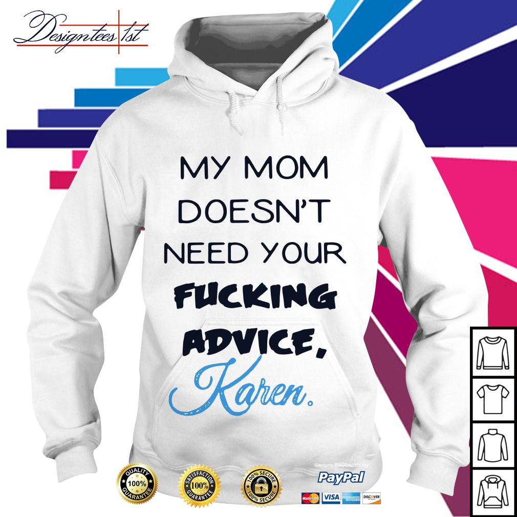 My mom doesn't need your advice Karen Hoodie